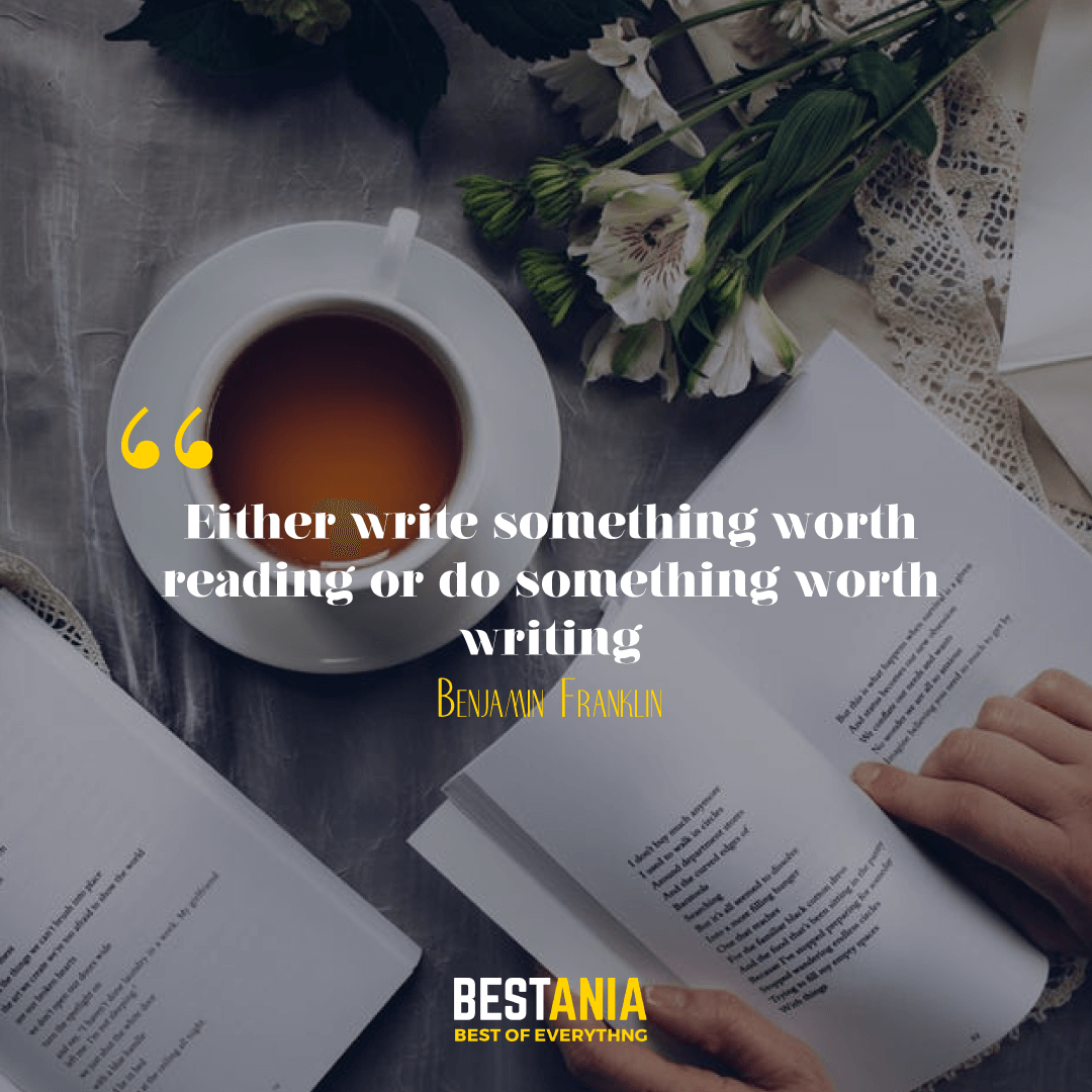 """EITHER WRITE SOMETHING WORTH READING OR DO SOMETHING WORTH WRITING."" BENJAMIN FRANKLIN"