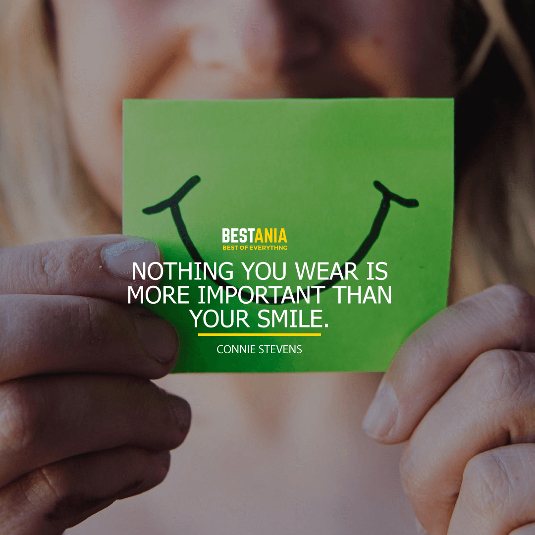 """NOTHING YOU WEAR IS MORE IMPORTANT THAN YOUR SMILE.""  CONNIE STEVENS"