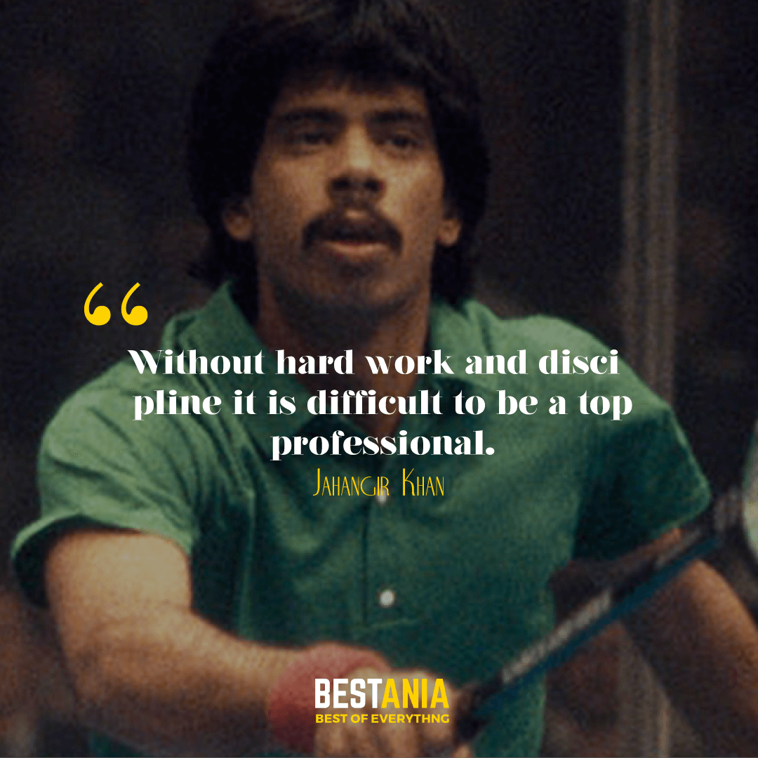"""""""WITHOUT HARD WORK AND DISCIPLINE IT IS DIFFICULT TO BE A TOP PROFESSIONAL."""" JAHANGIR KHAN"""