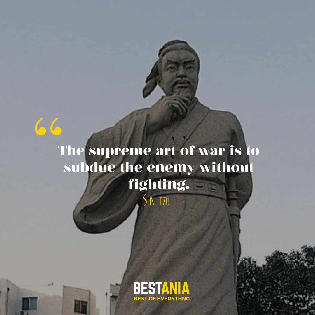The supreme art of war is to subdue the enemy without fighting. Sun Tzu