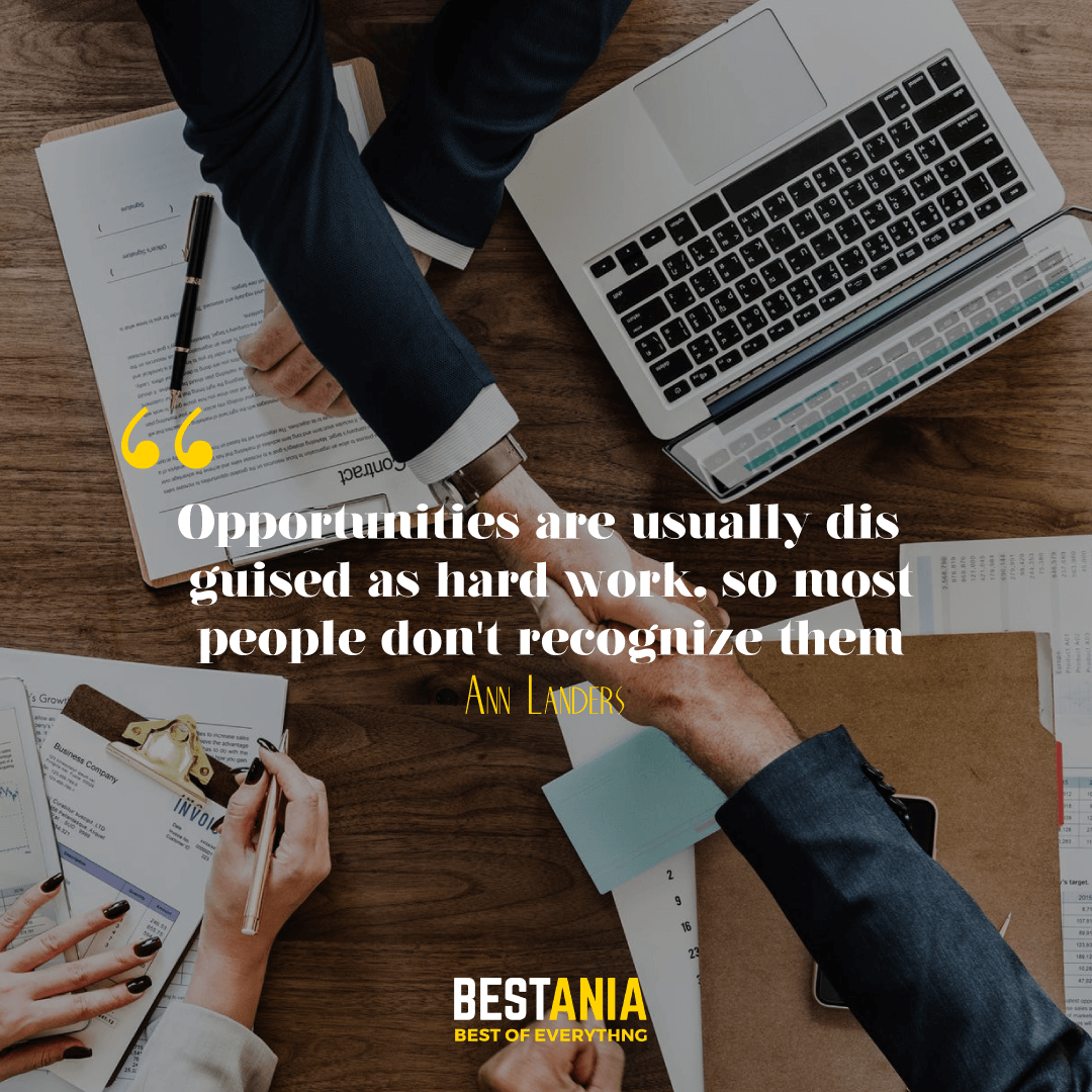 """""""OPPORTUNITIES ARE USUALLY DISGUISED AS HARD WORK, SO MOST PEOPLE DON'T RECOGNIZE THEM."""" ANN LANDERS"""