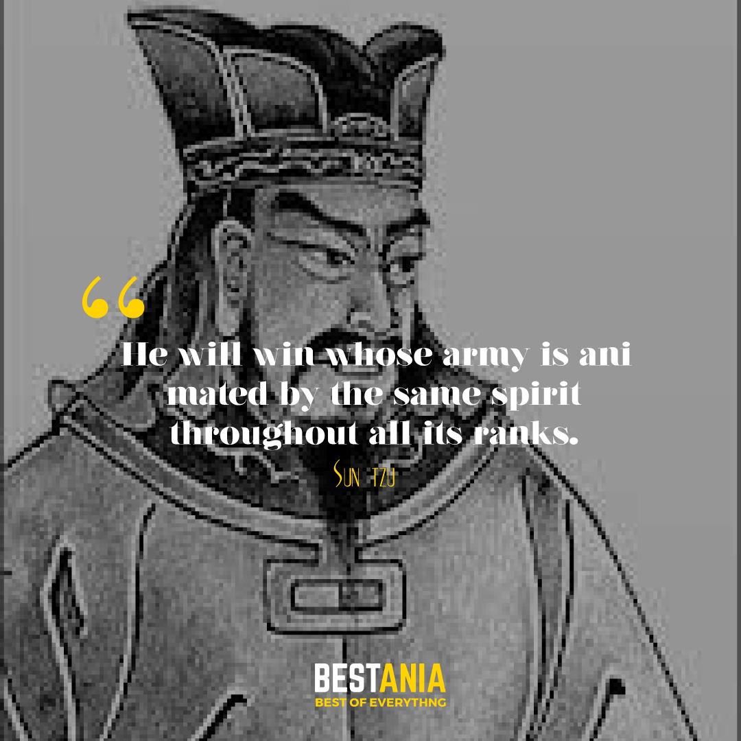 He will win whose army is animated by the same spirit throughout all its ranks. Sun Tzu