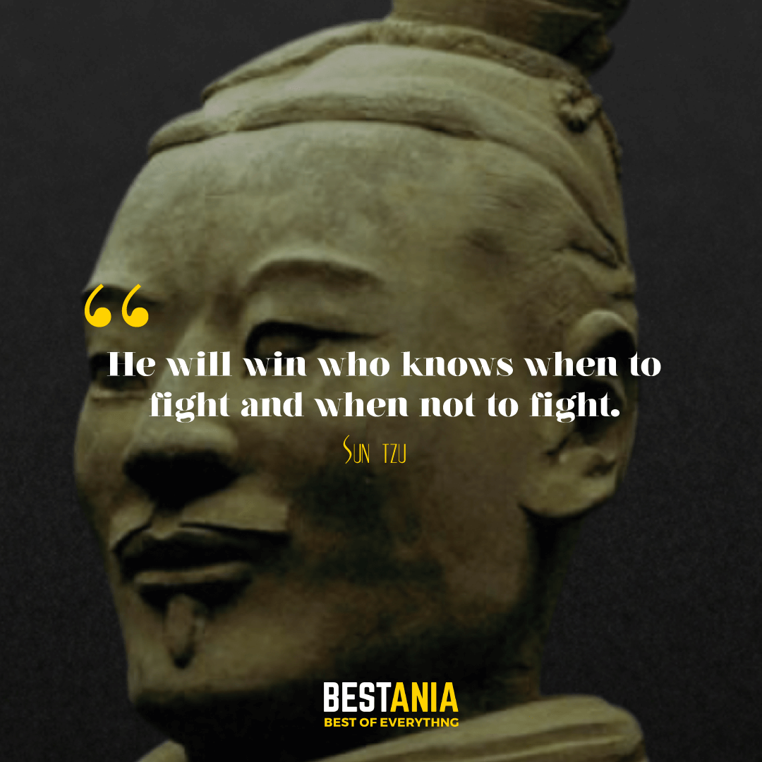 He will win who knows when to fight and when not to fight. Sun Tzu