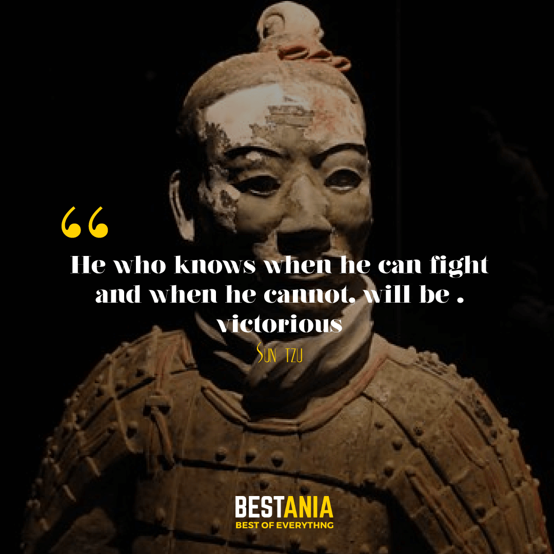 He who knows when he can fight and when he cannot, will be victorious. Sun Tzu