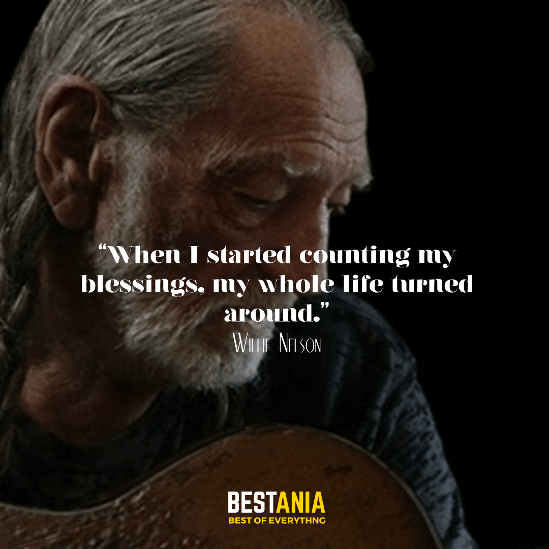 """""""When I started counting my blessings, my whole life turned around."""" —Willie Nelson"""