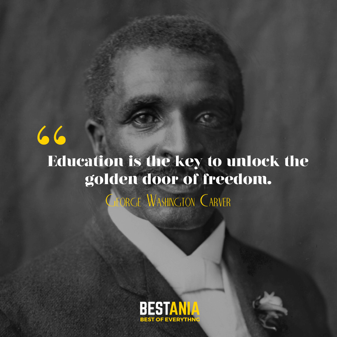 Education is the key to unlock the golden door of freedom. George Washington Carver