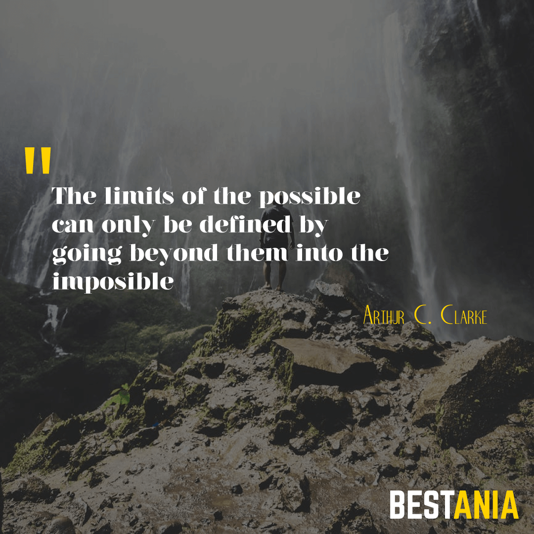 """The limits of the possible can only be defined by going beyond them into the impossible."" --Arthur C. Clarke"