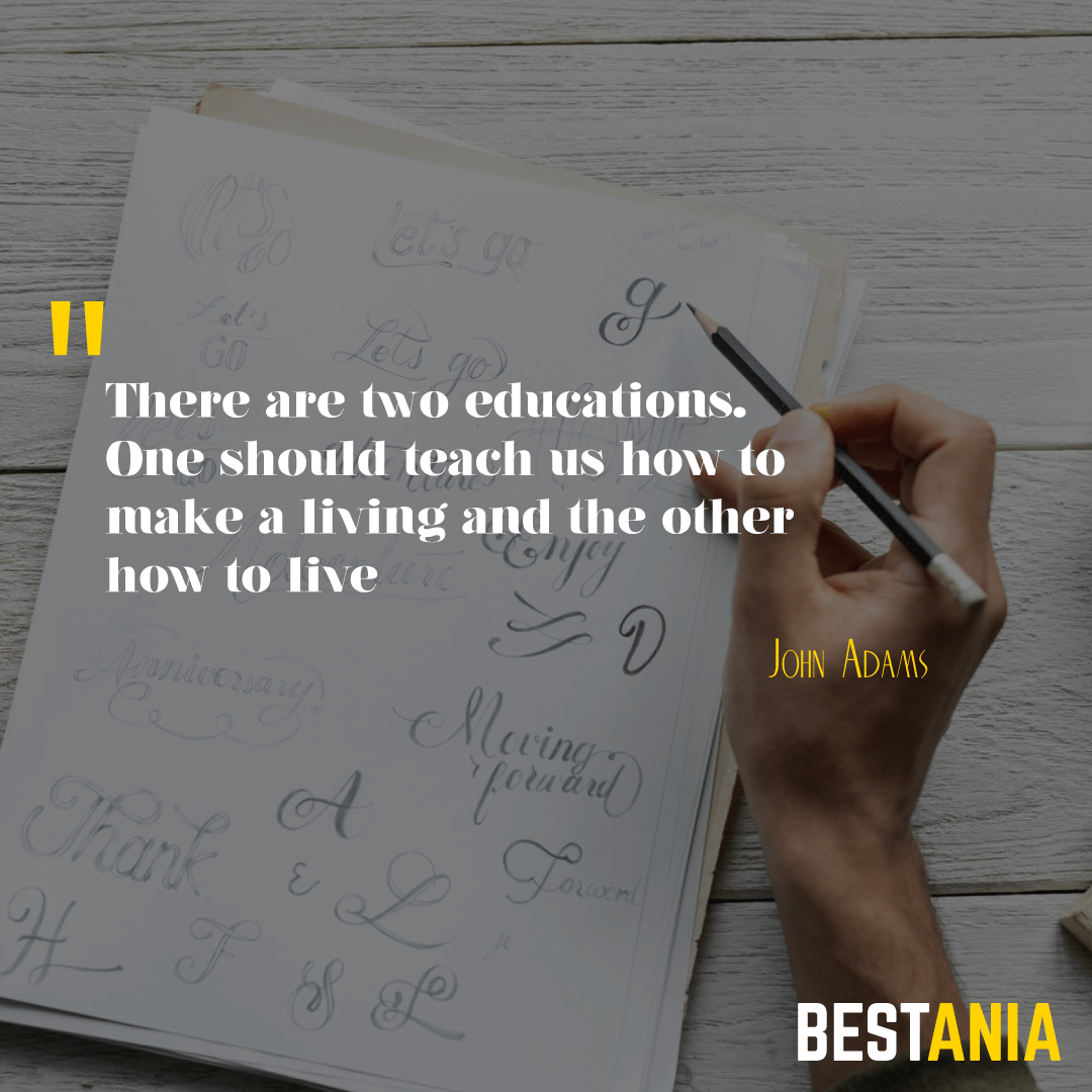 """There are two educations. One should teach us how to make a living and the other how to live."" --John Adams"