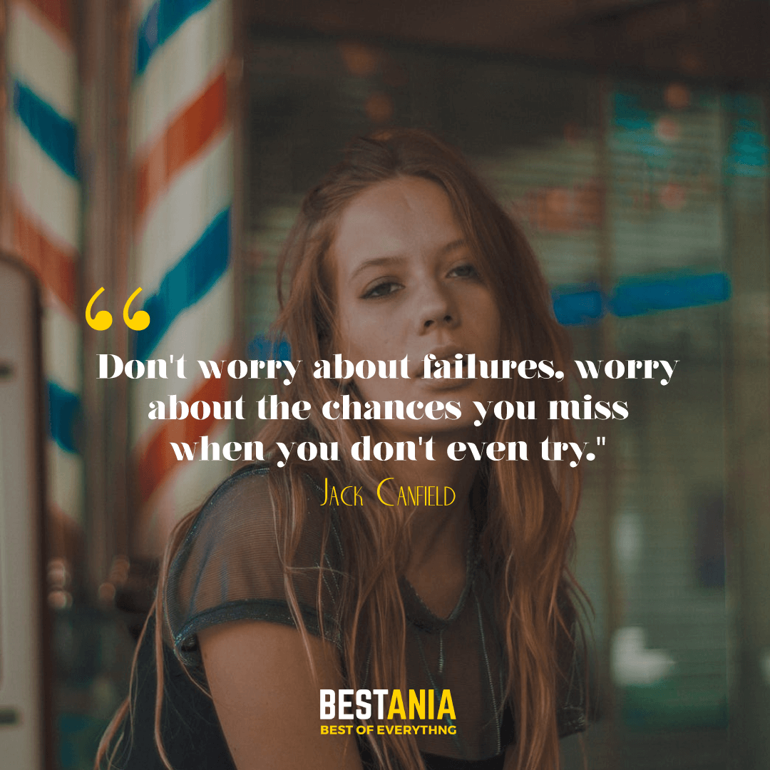"""Don't worry about failures, worry about the chances you miss when you don't even try."" --Jack Canfield"