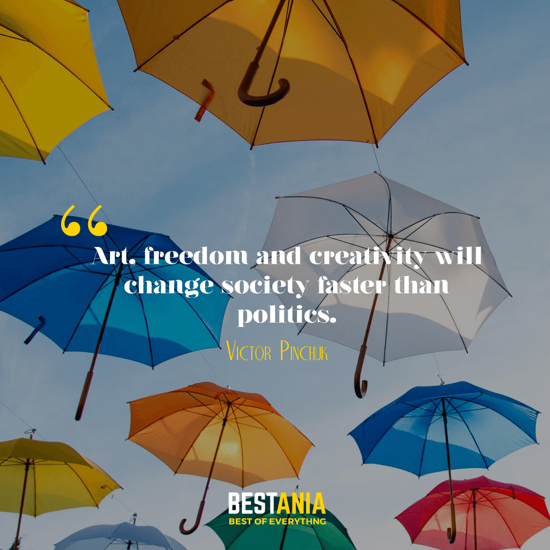 Art, freedom and creativity will change society faster than politics. Victor Pinchuk