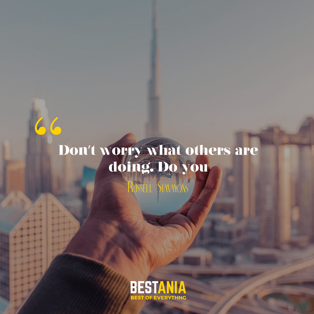 """Don't worry what others are doing. Do you!"" – Russell Simmons………….."