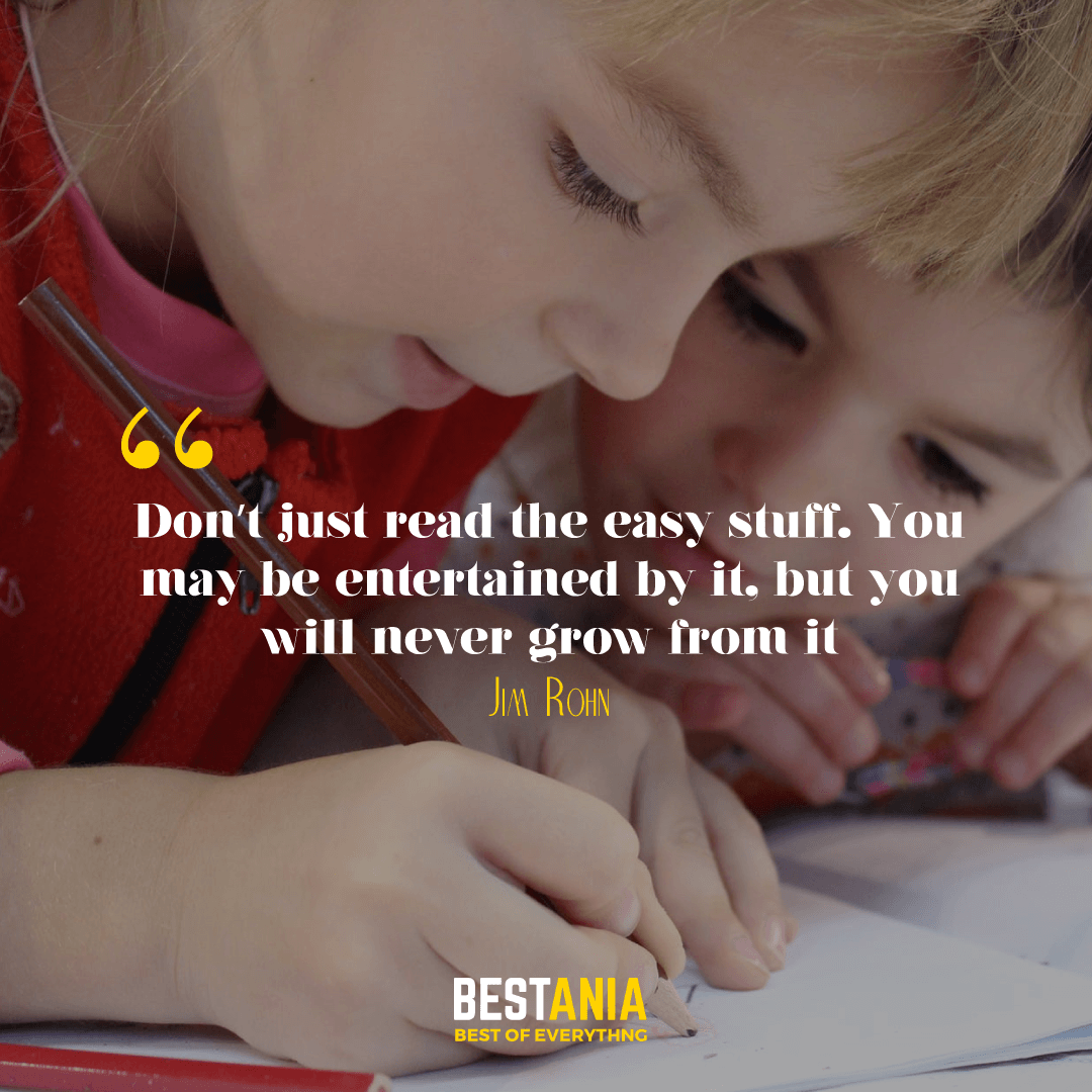 """""""Don't just read the easy stuff. You may be entertained by it, but you will never grow from it."""" – Jim Rohn"""