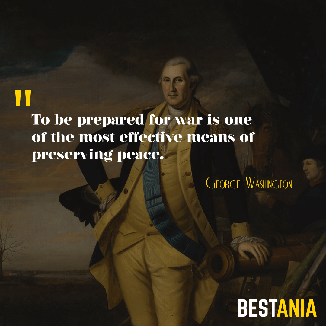 To be prepared for war is one of the most effective means of preserving peace. George Washington