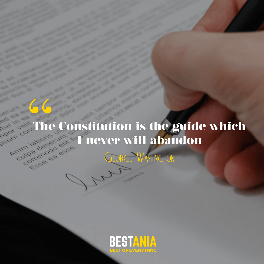 The Constitution is the guide which I never will abandon. George Washington