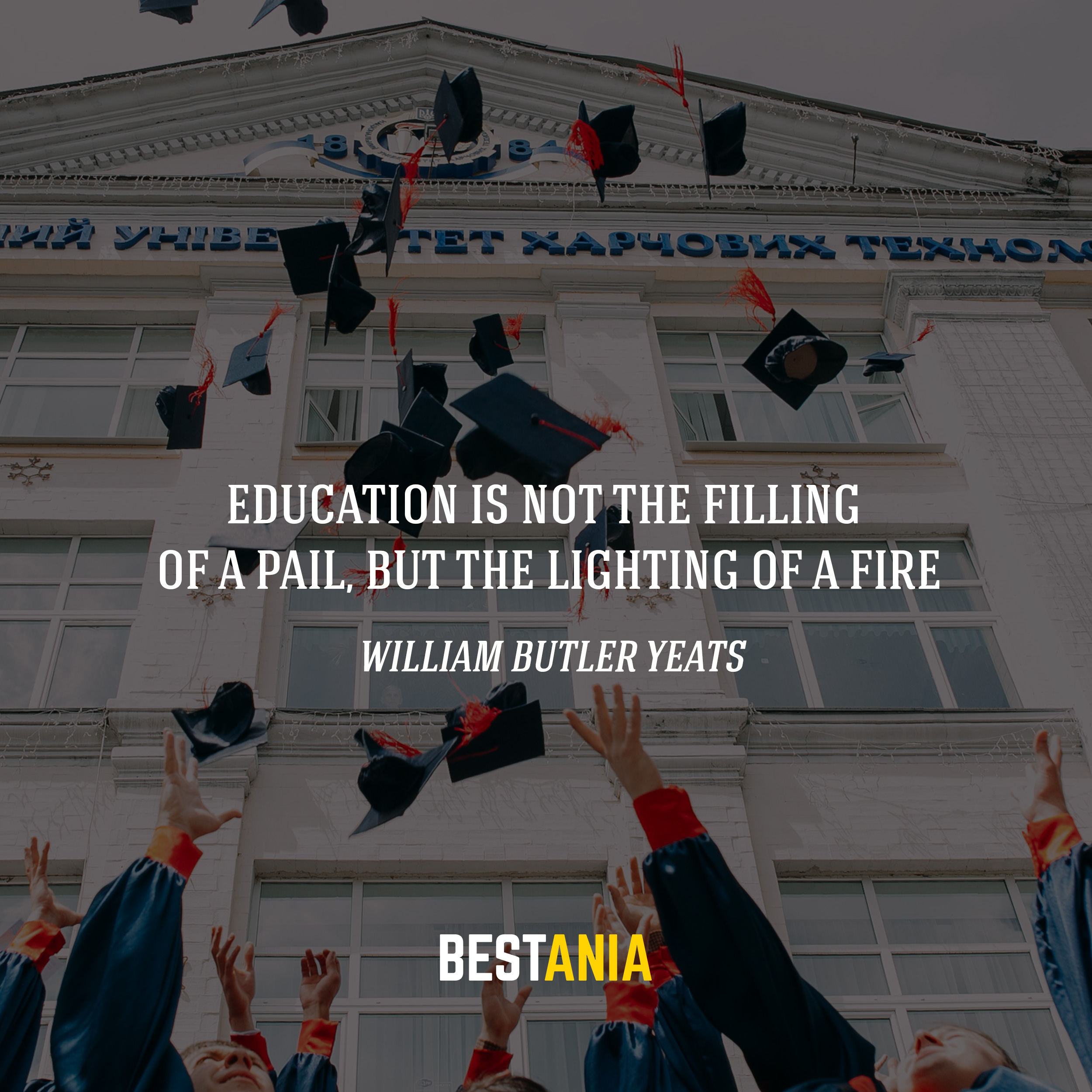 Education is not the filling of a pail, but the lighting of a fire. -William Butler Yeats