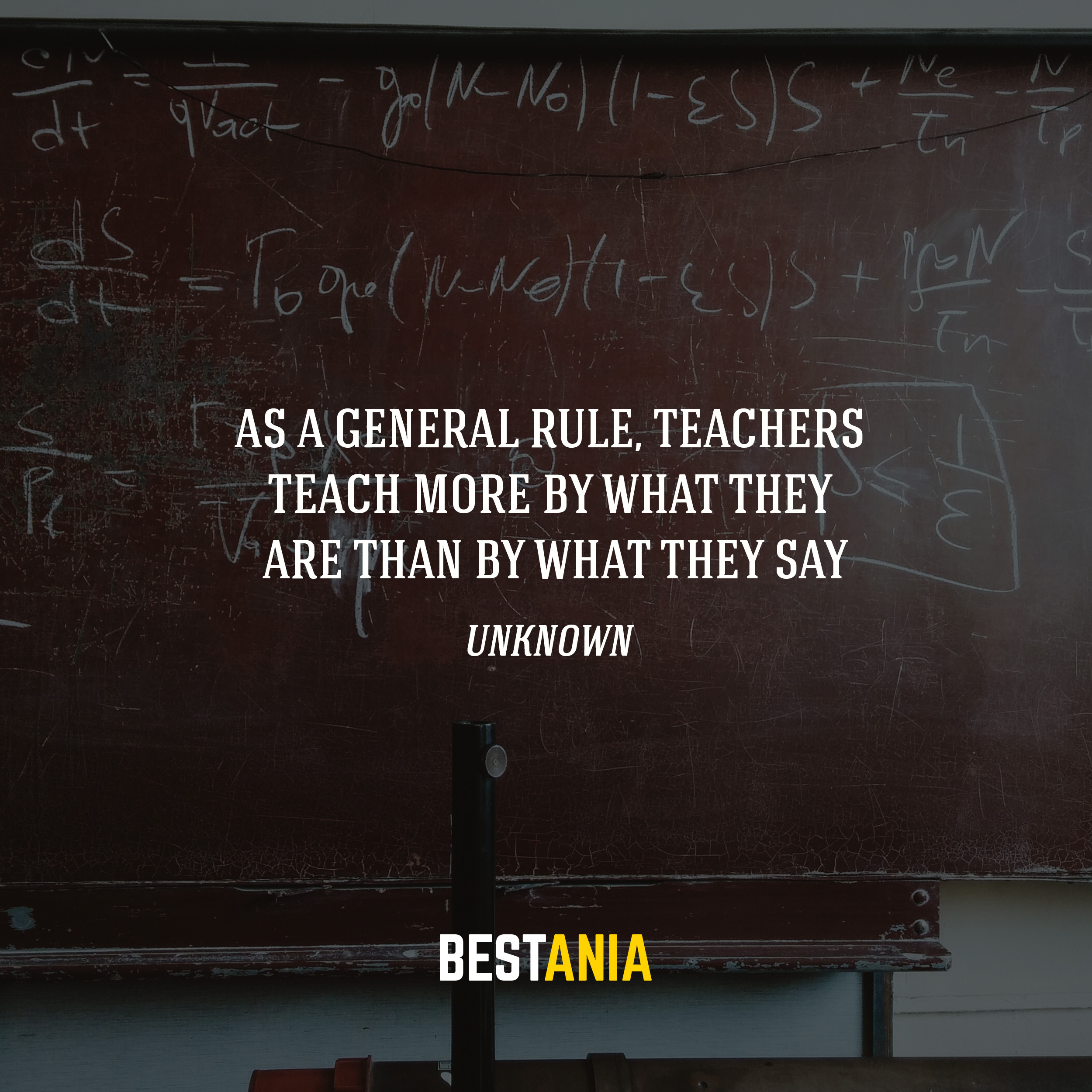 As a general rule, teachers teach more by what they are than by what they say. Unknown