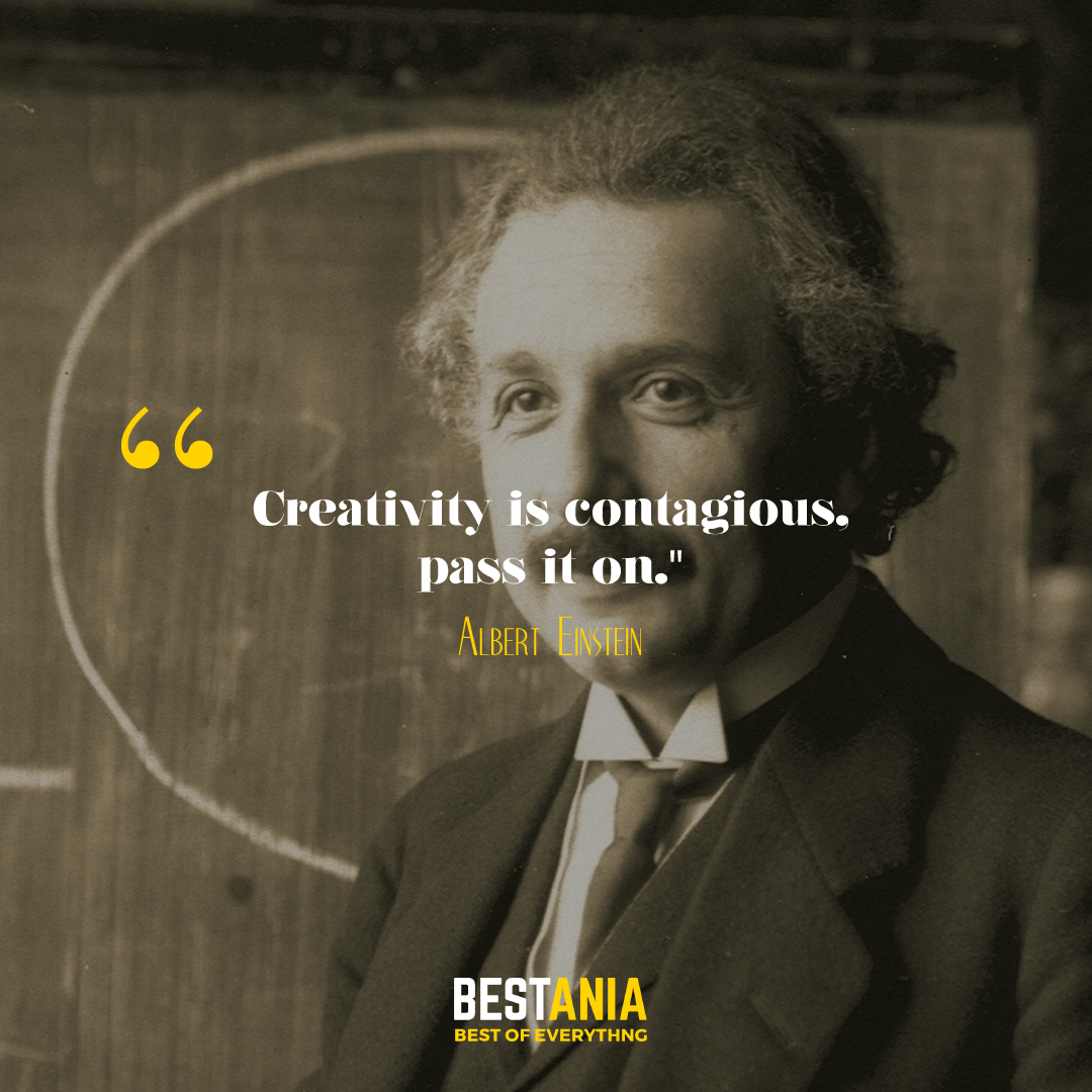 """Creativity is contagious, pass it on."" Albert Einstein."