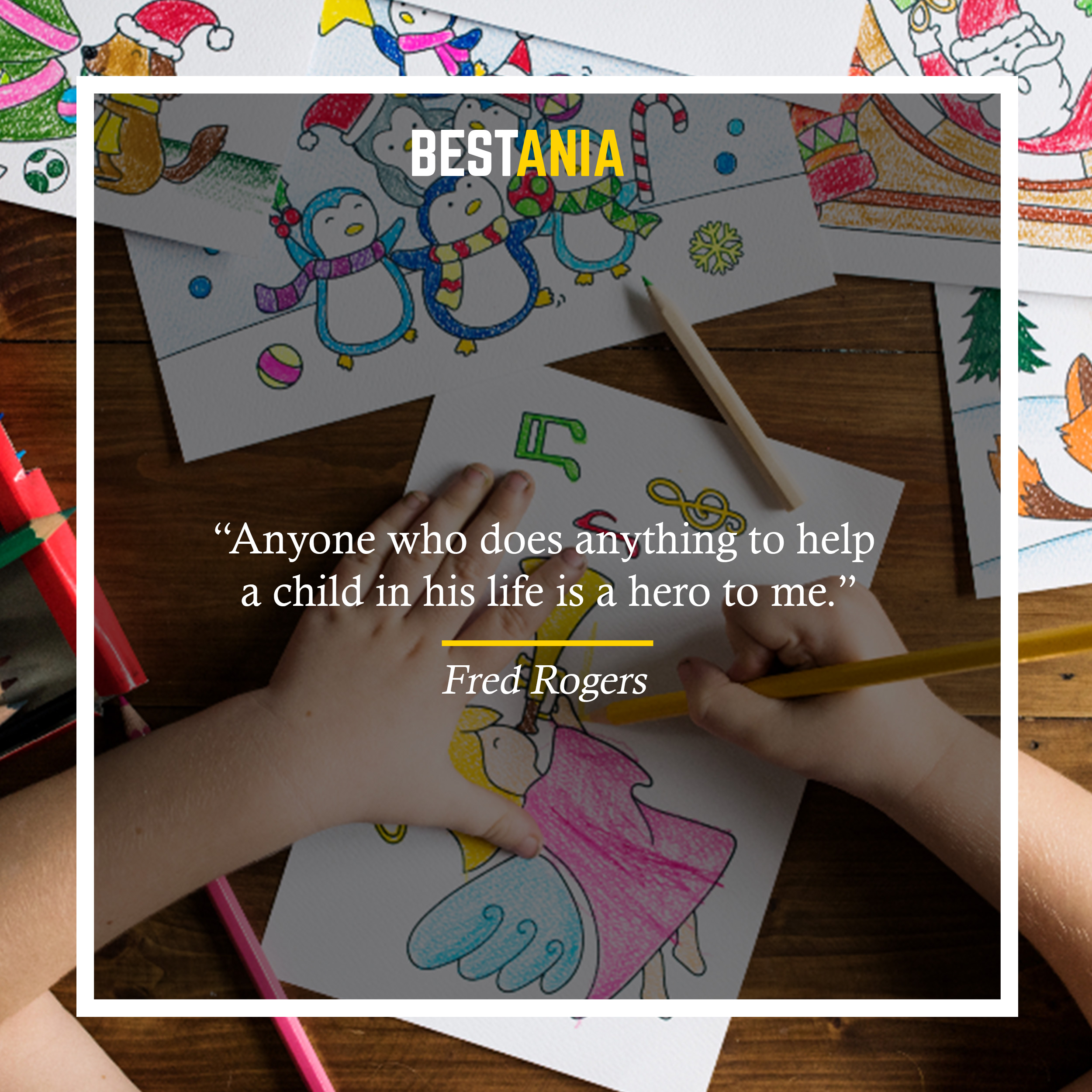 """Anyone who does anything to help a child in his life is a hero to me."" —Fred Rogers"