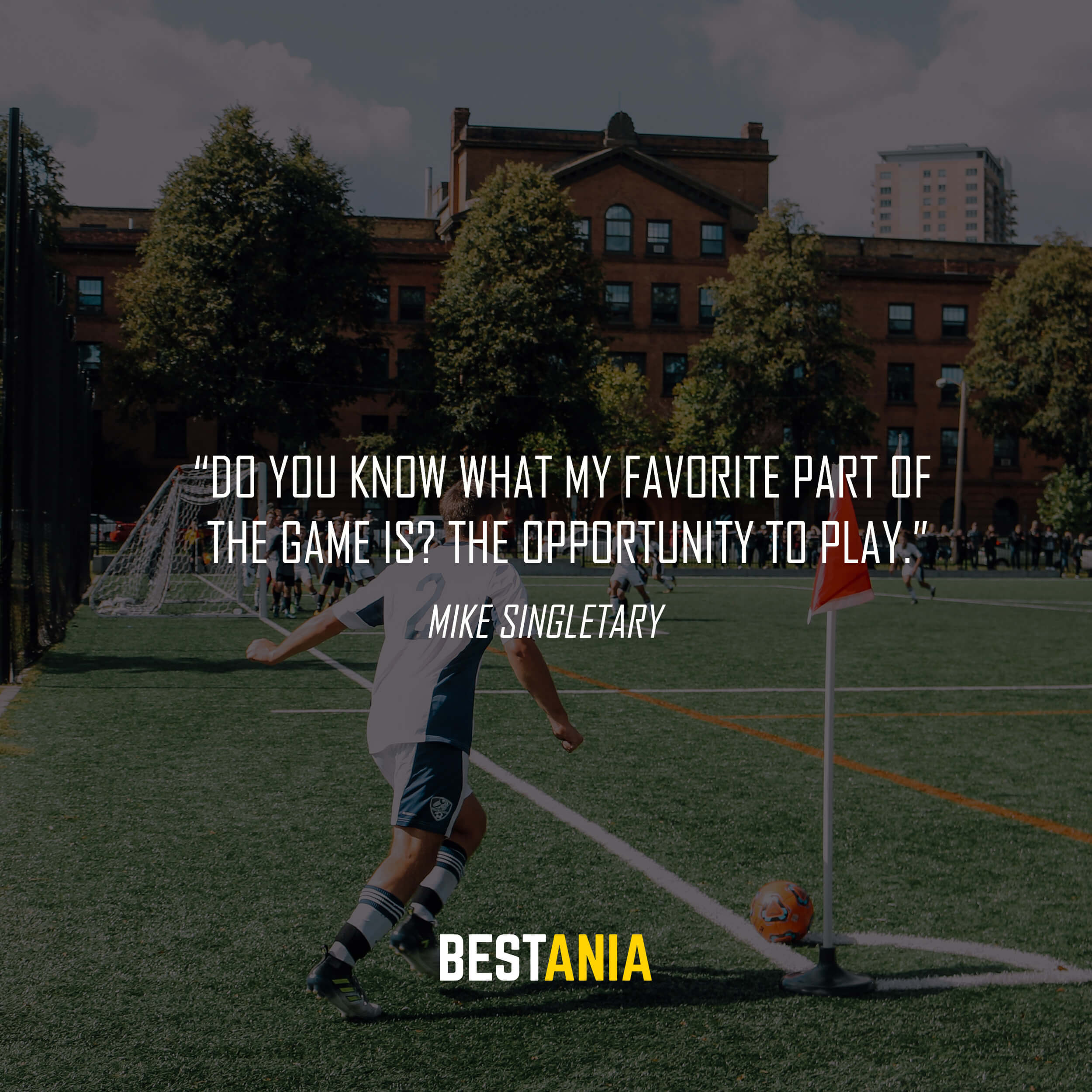 """""""Do you know what my favorite part of the game is? The opportunity to play."""" – Mike Singletary"""