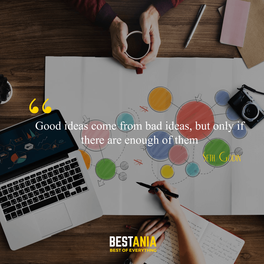 """Good ideas come from bad ideas, but only if there are enough of them."" – Seth Godin"