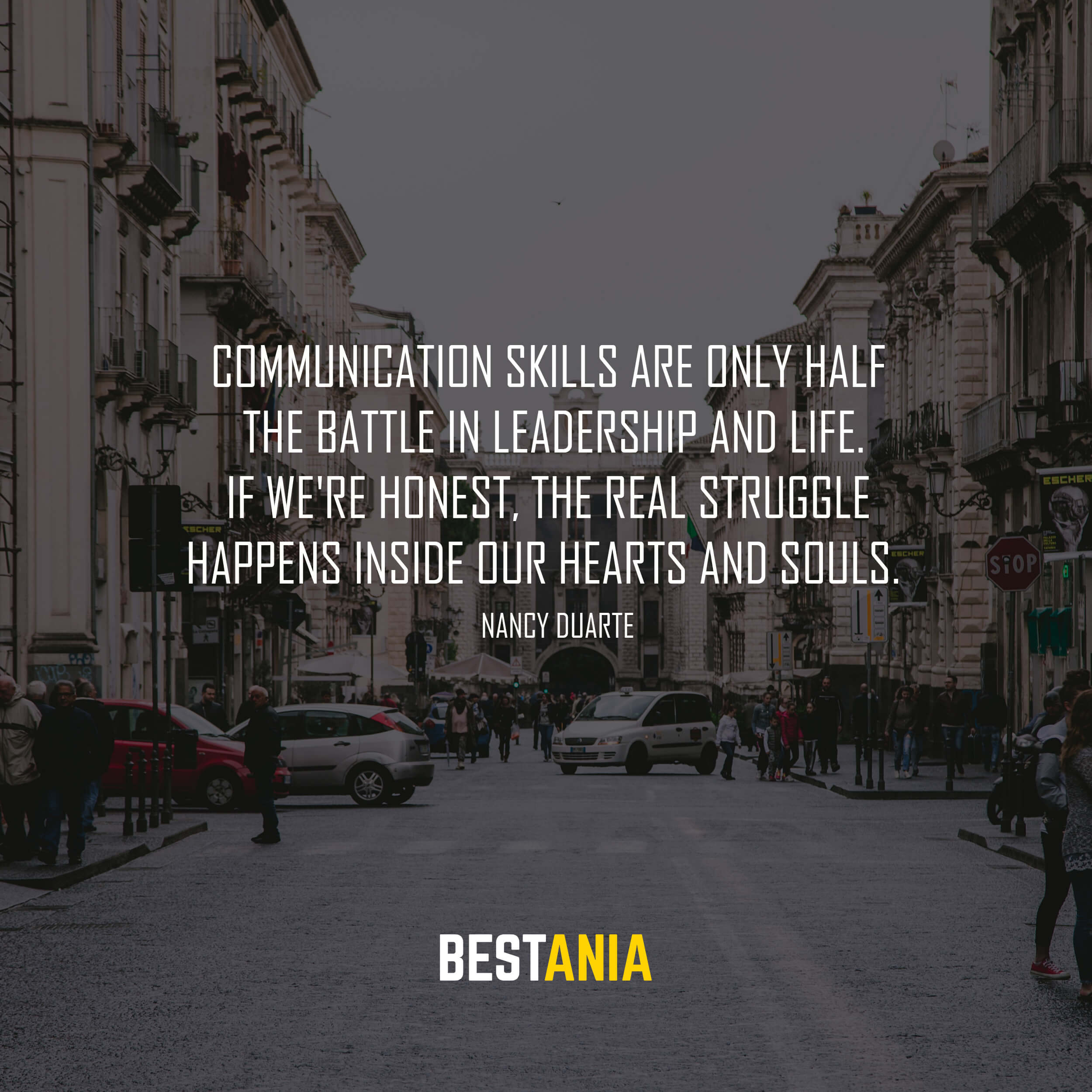 Communication skills are only half the battle in leadership and life. If we're honest, the real struggle happens inside our hearts and souls. Nancy Duarte
