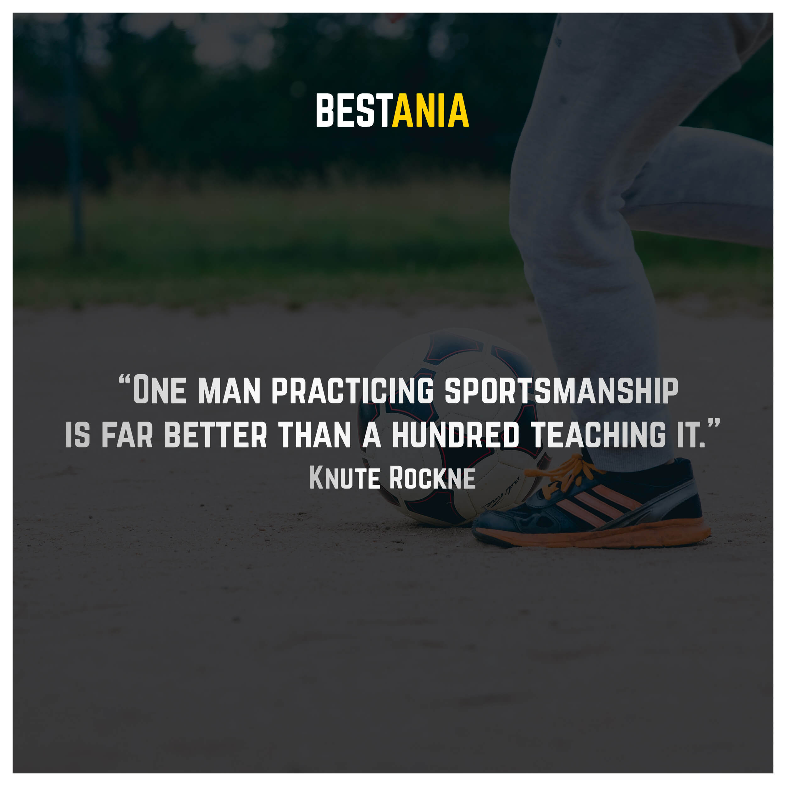 """""""One man practicing sportsmanship is far better than a hundred teaching it."""" – Knute Rockne"""