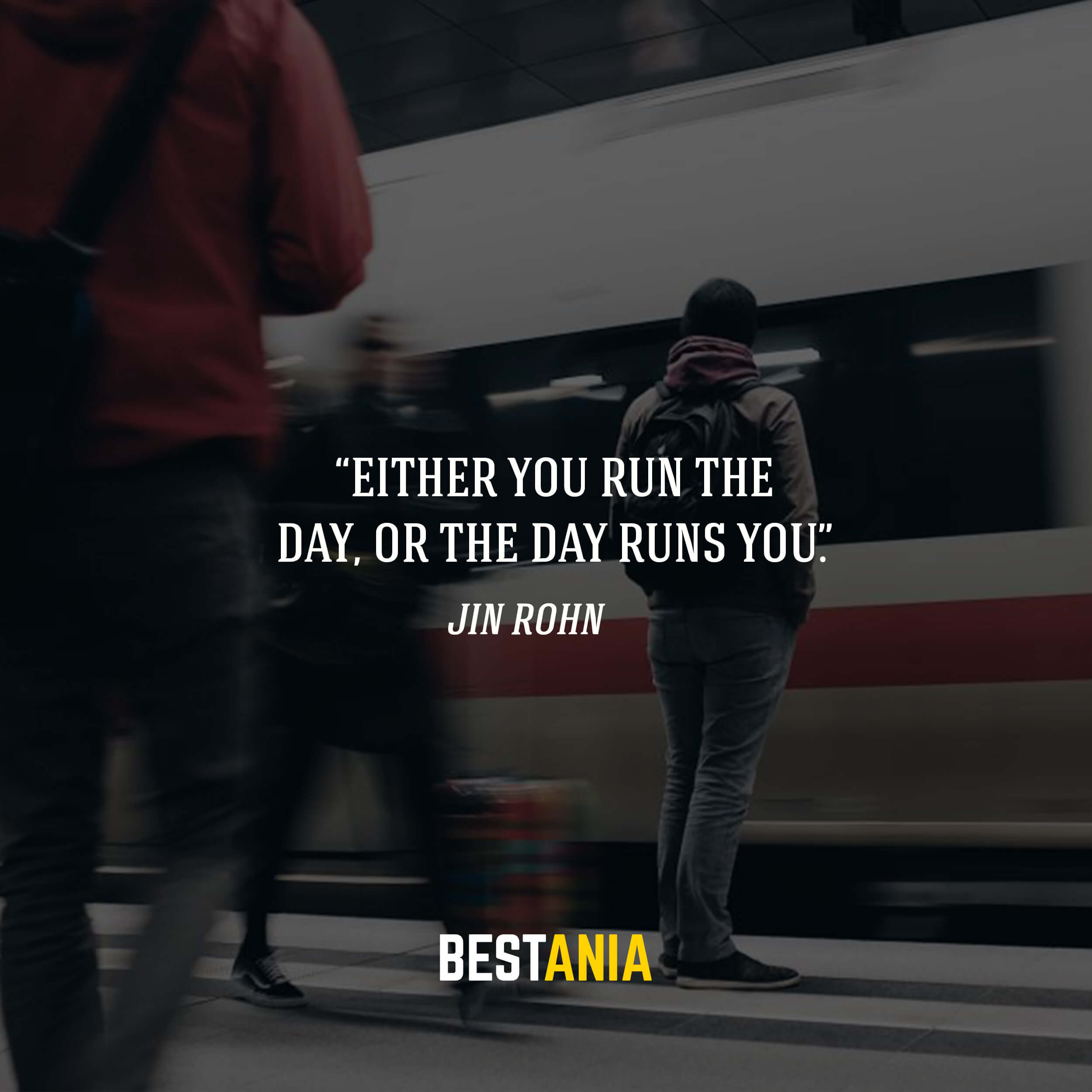 """Either you run the day, or the day runs you."" – Jin Rohn"
