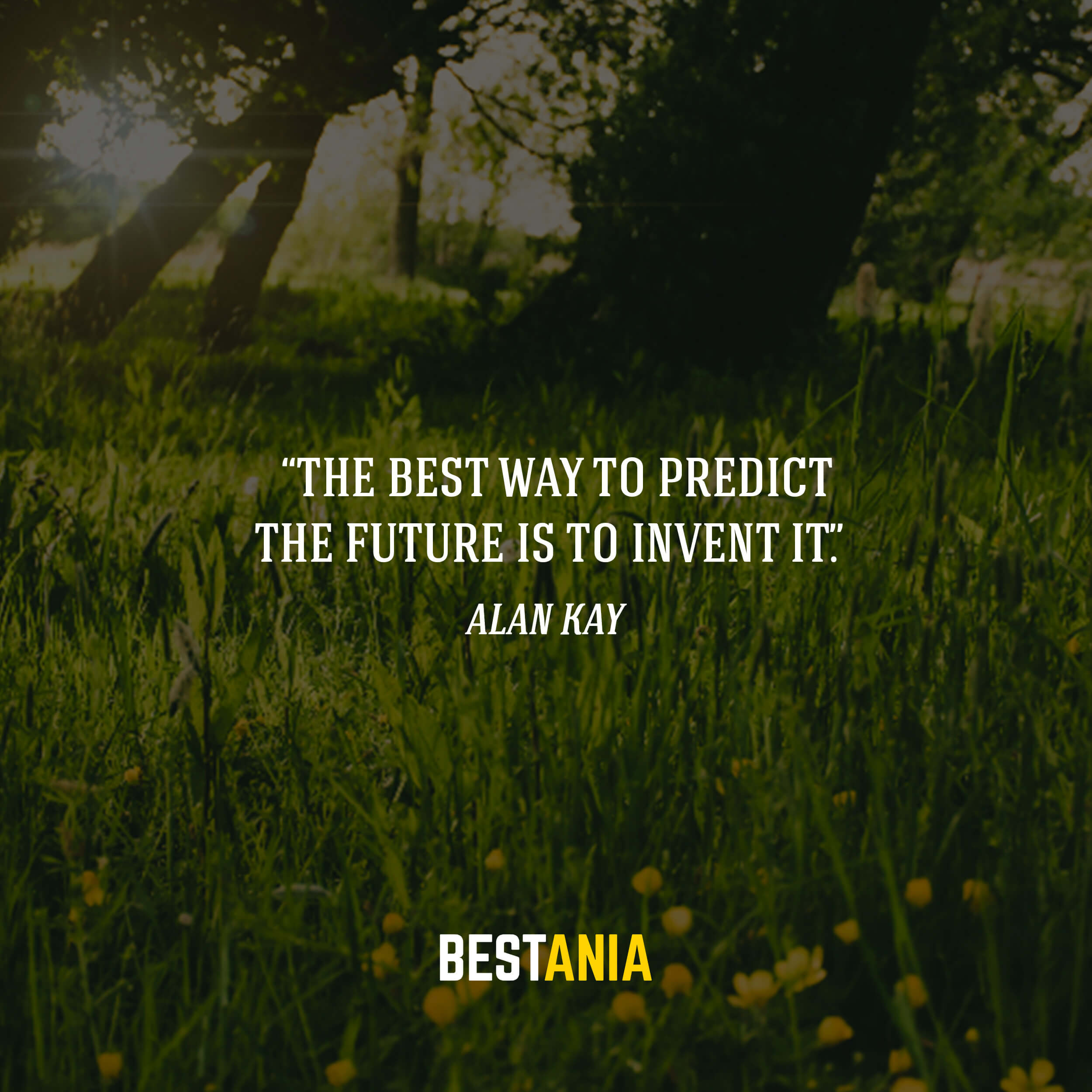 """The best way to predict the future is to invent it."" – Alan Kay"