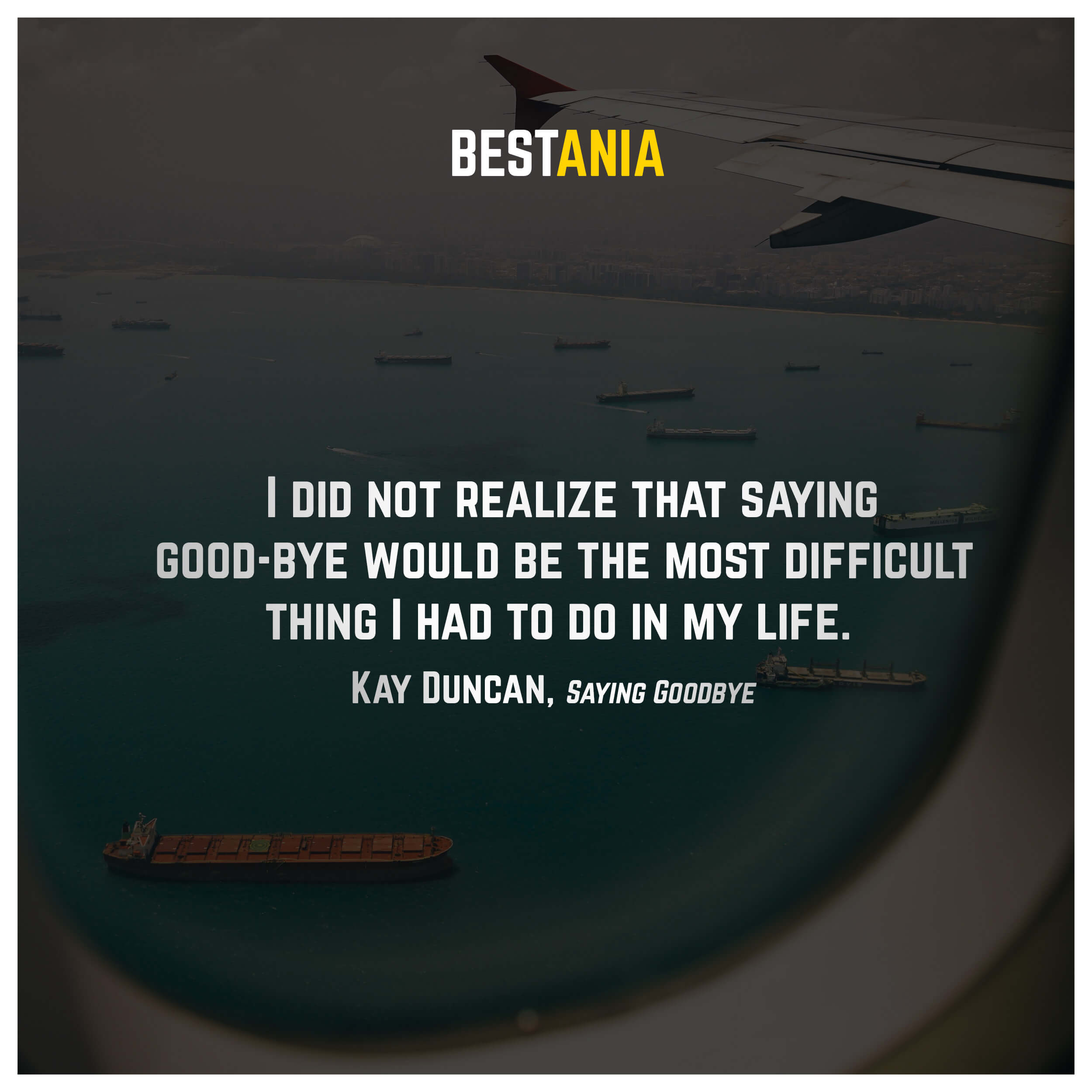 I did not realize that saying good-bye would be the most difficult thing I had to do in my life. Kay Duncan, Saying Goodbye