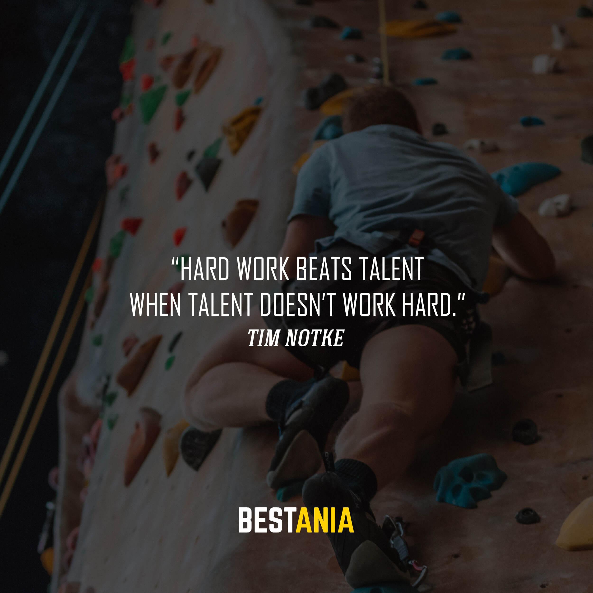 """""""Hard work beats talent when talent doesn't work hard."""" – Tim Notke"""