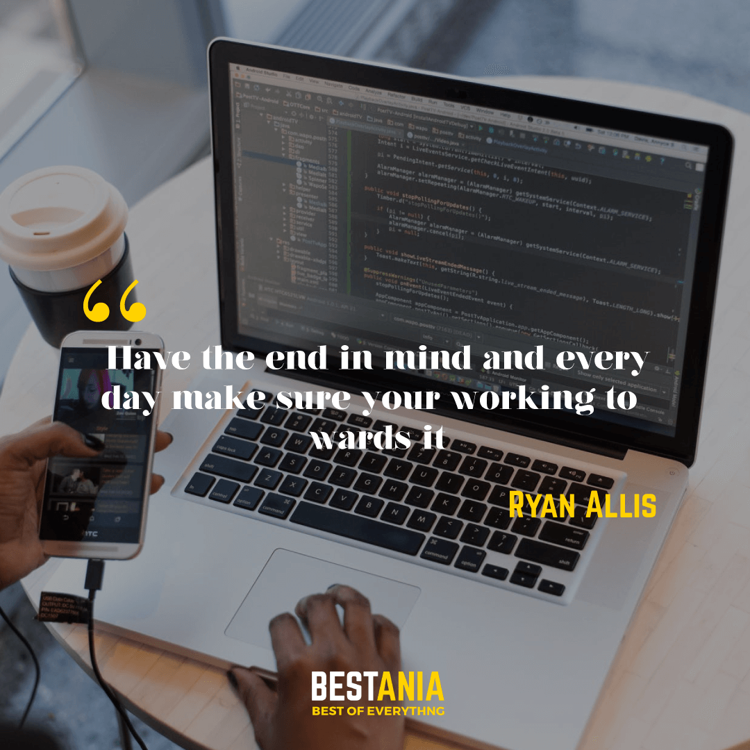 """Have the end in mind and every day make sure your working towards it"" – Ryan Allis"