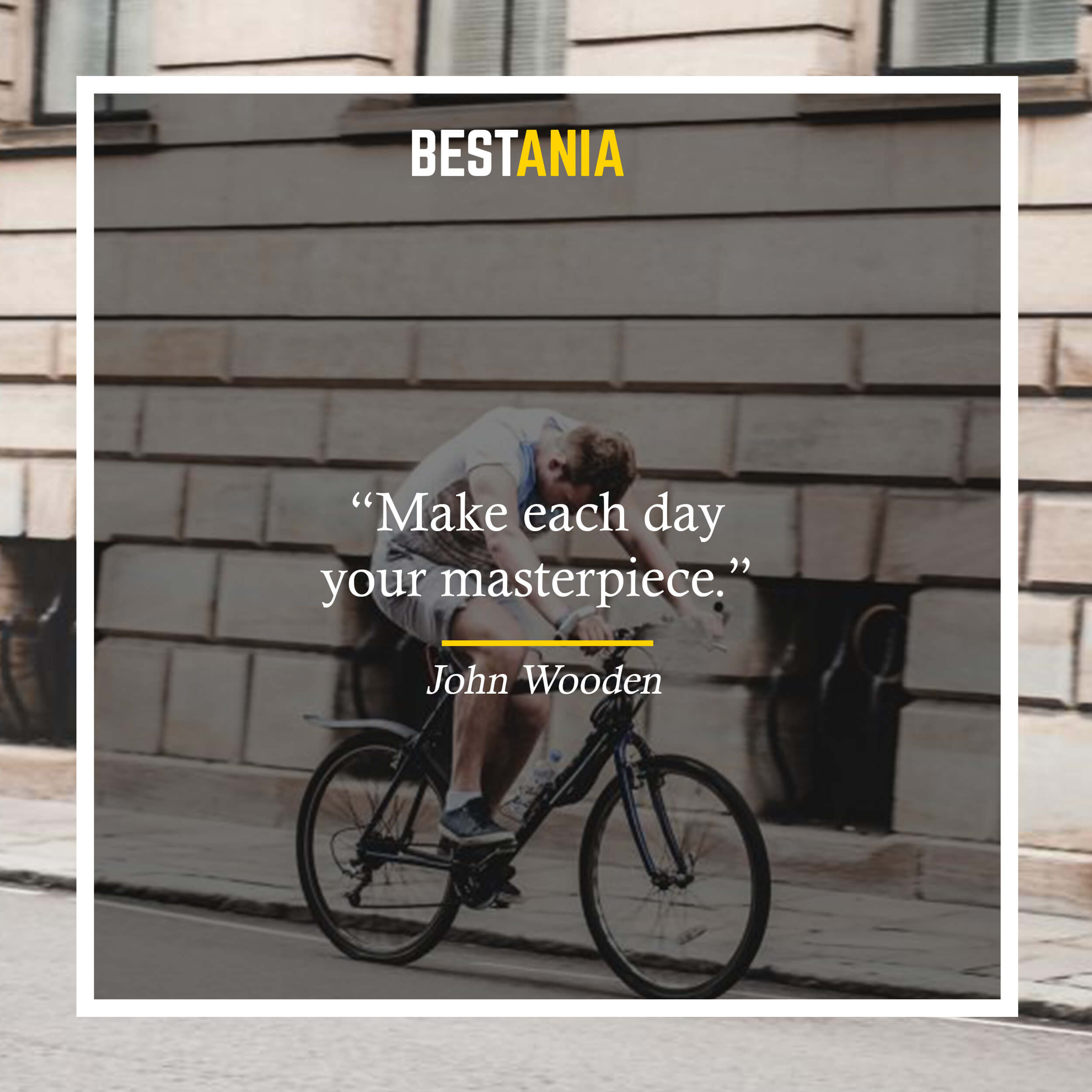 """Make each day your masterpiece."" – John Wooden"