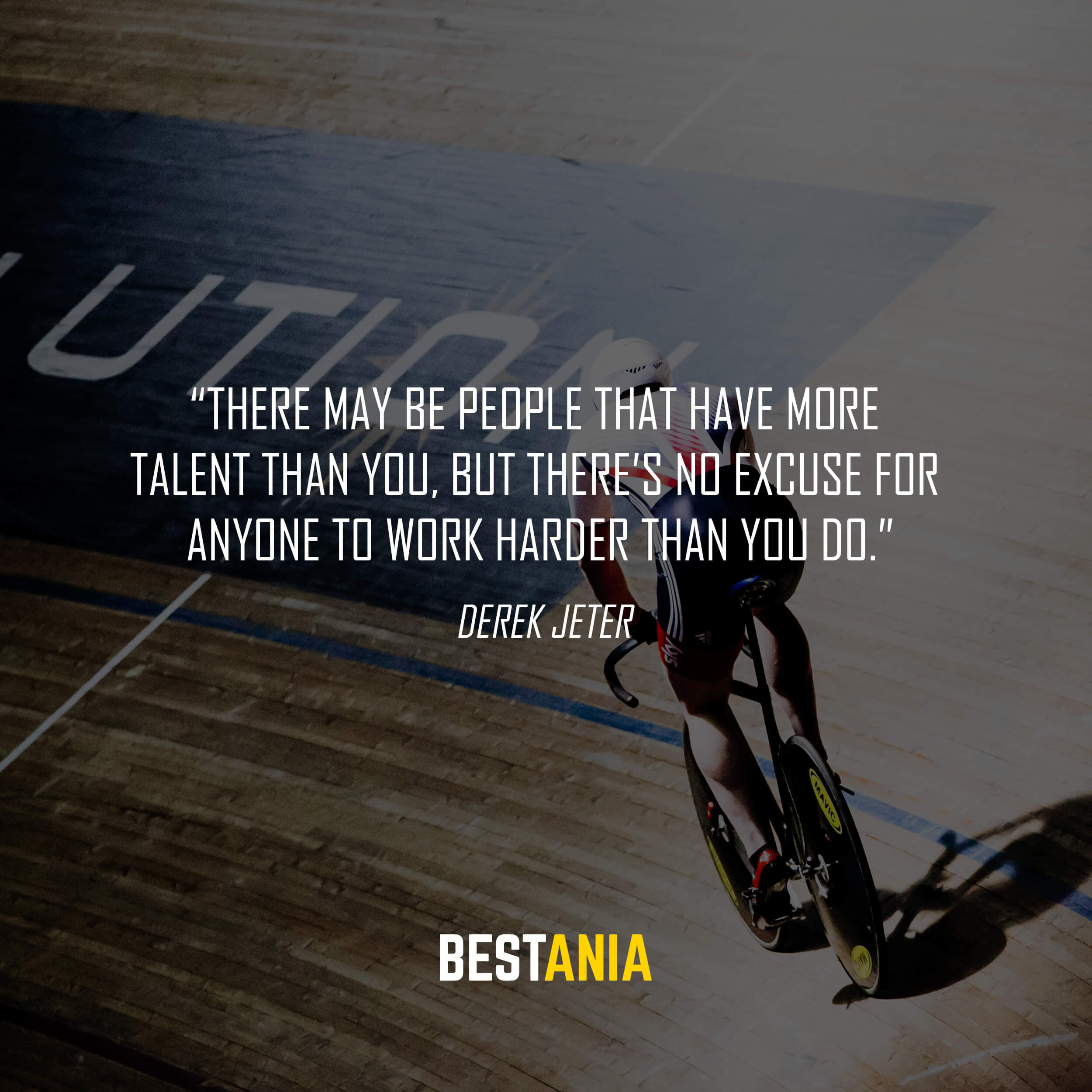 """""""There may be people that have more talent than you, but there's no excuse for anyone to work harder than you do."""" – Derek Jeter"""