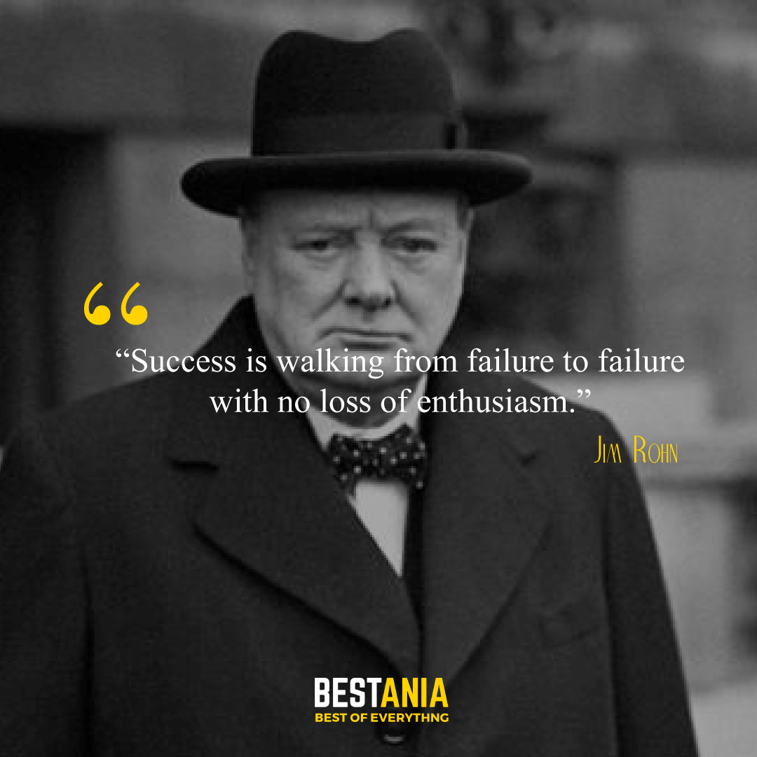 """Success is walking from failure to failure with no loss of enthusiasm."" – Winston Churchill"