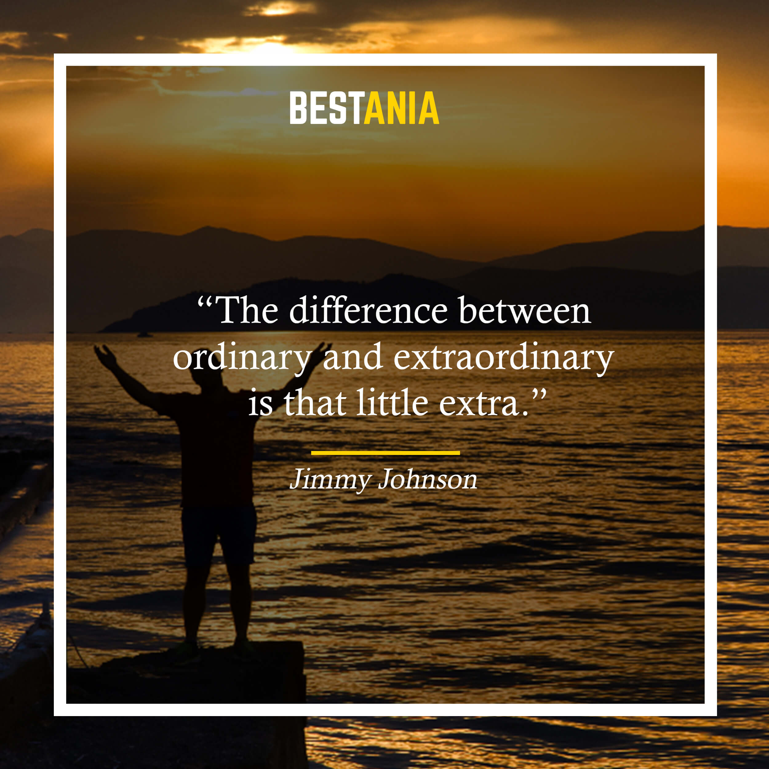 """The difference between ordinary and extraordinary is that little extra."" – Jimmy Johnson"