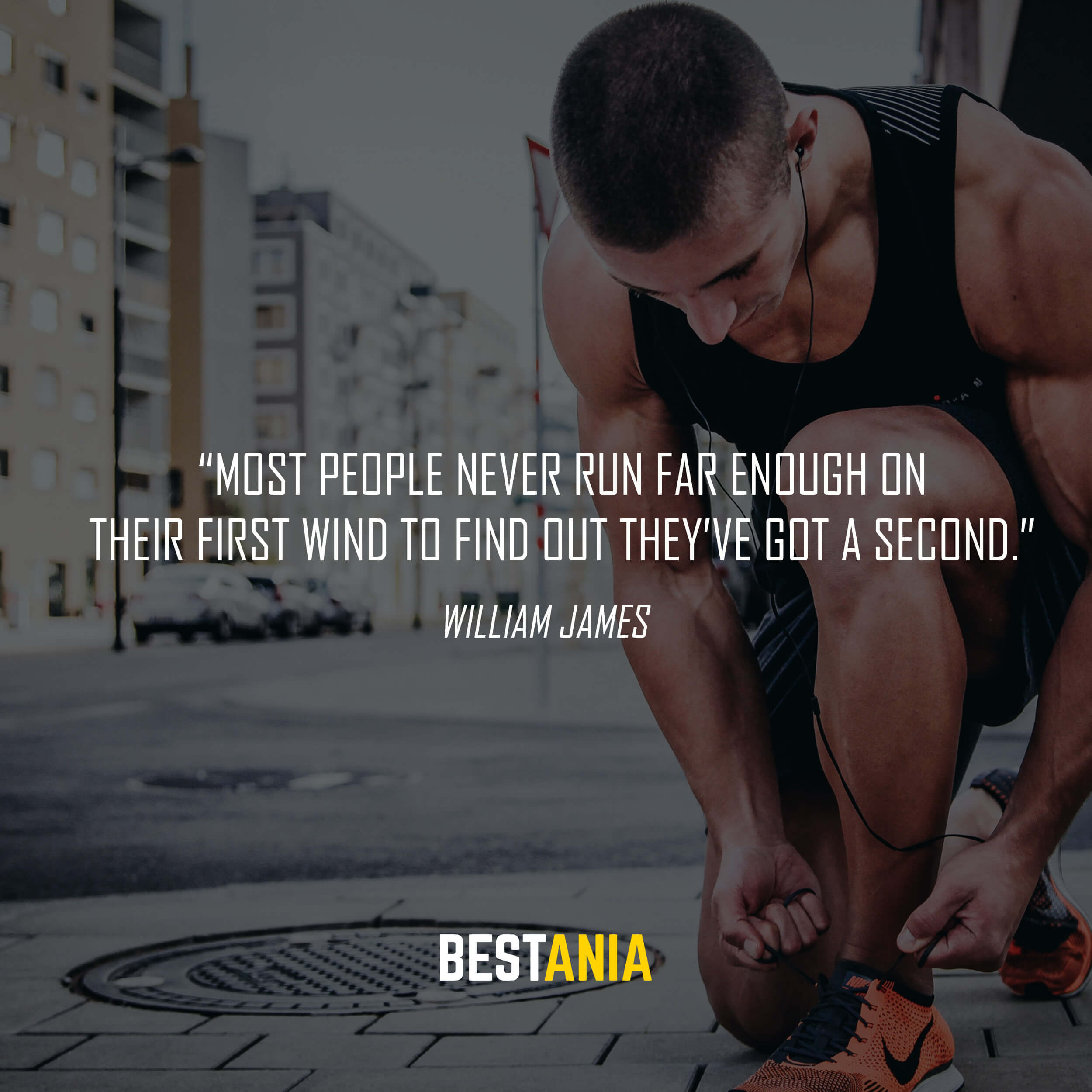 """""""Most people never run far enough on their first wind to find out they've got a second."""" – William James"""