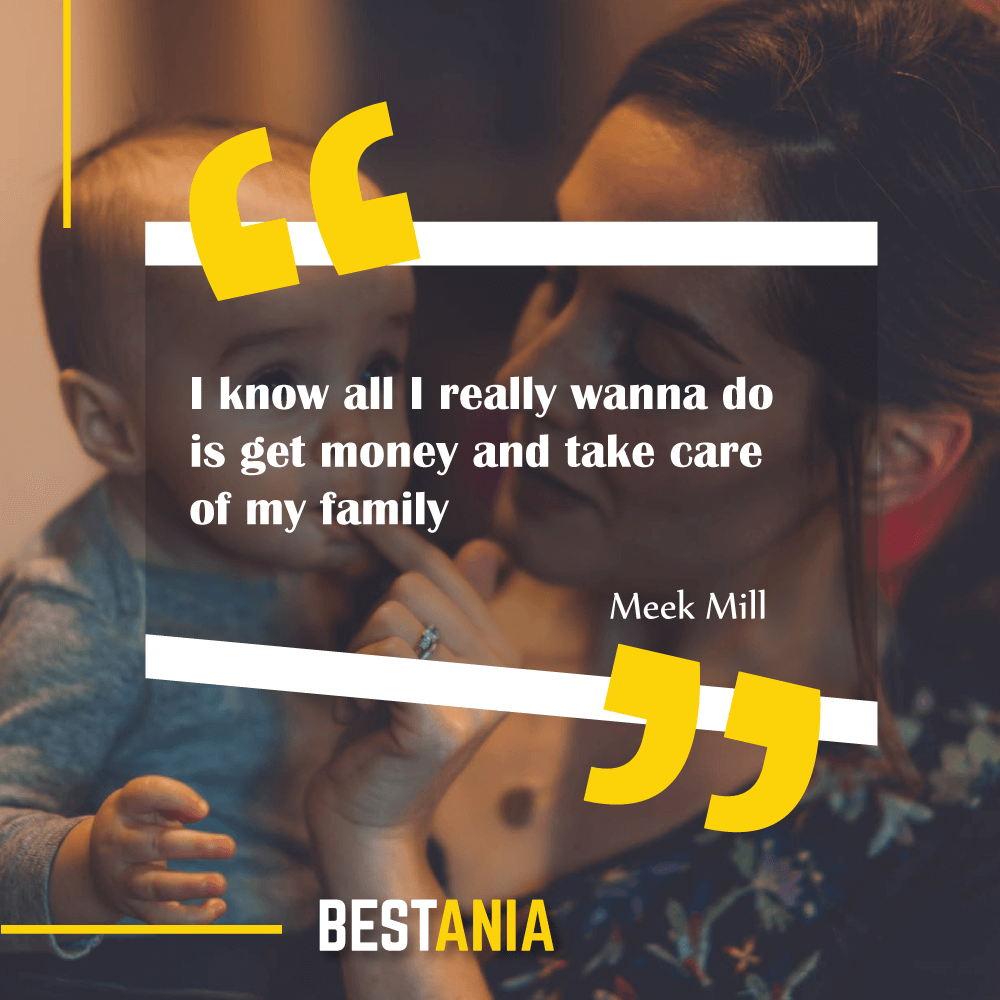 """""""I know all I really wanna do is get money and take care of my family."""" Meek Mill"""