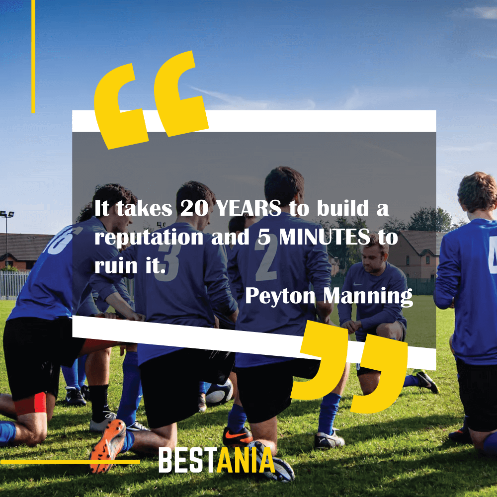 """""""It takes 20 YEARS to build a reputation and 5 MINUTES to ruin it.""""--Peyton Manning, Denver Broncos"""