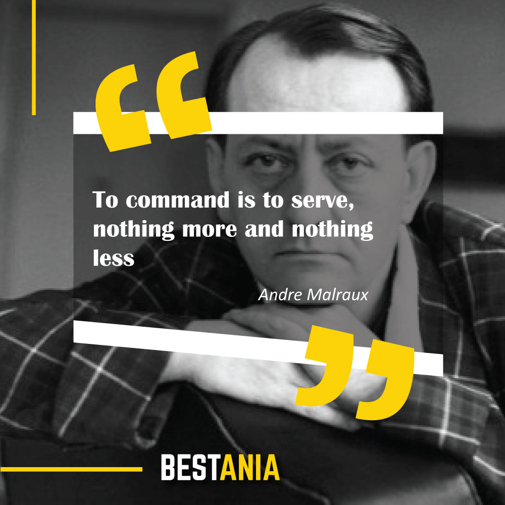 """To command is to serve, nothing more and nothing less."" – Andre Malraux (""Man's Hope"")"