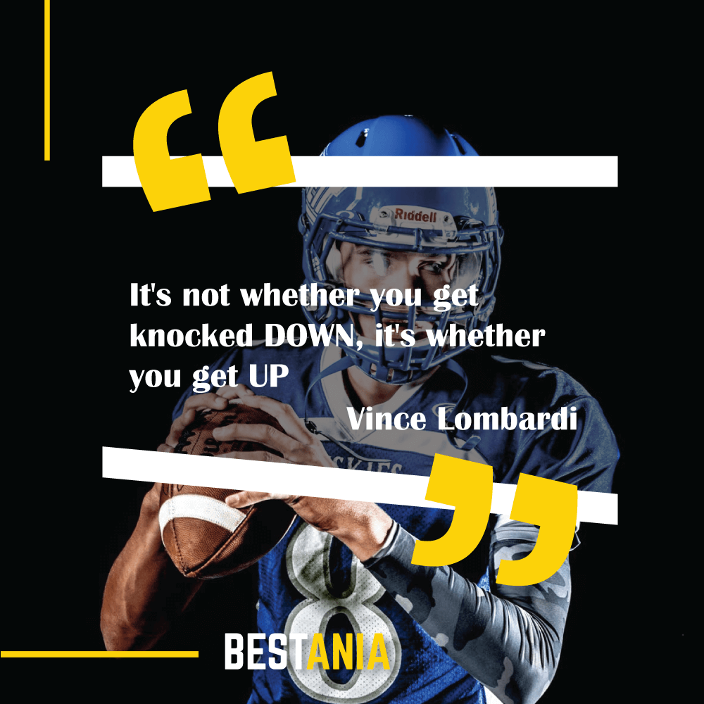 """It's not whether you get knocked DOWN, it's whether you get UP.""""--Vince Lombardi"""