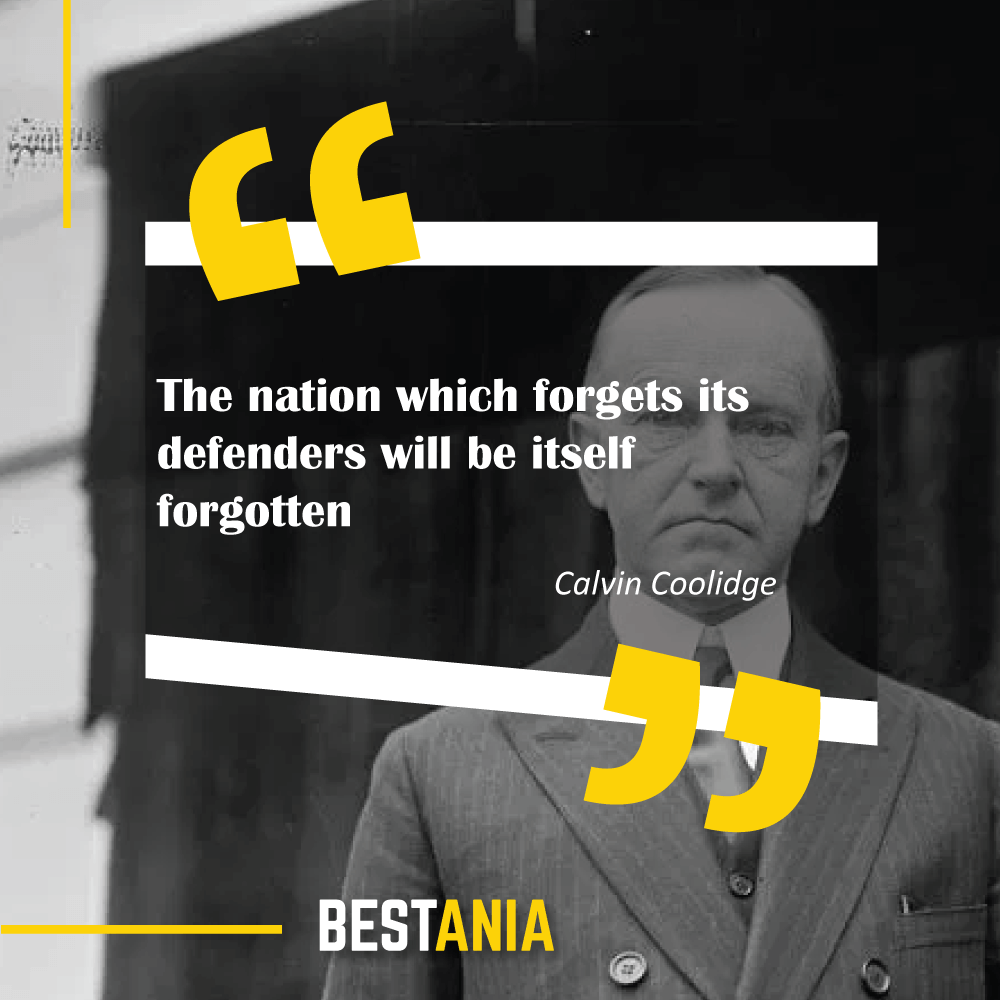 """The nation which forgets its defenders will be itself forgotten."" – Calvin Coolidge"