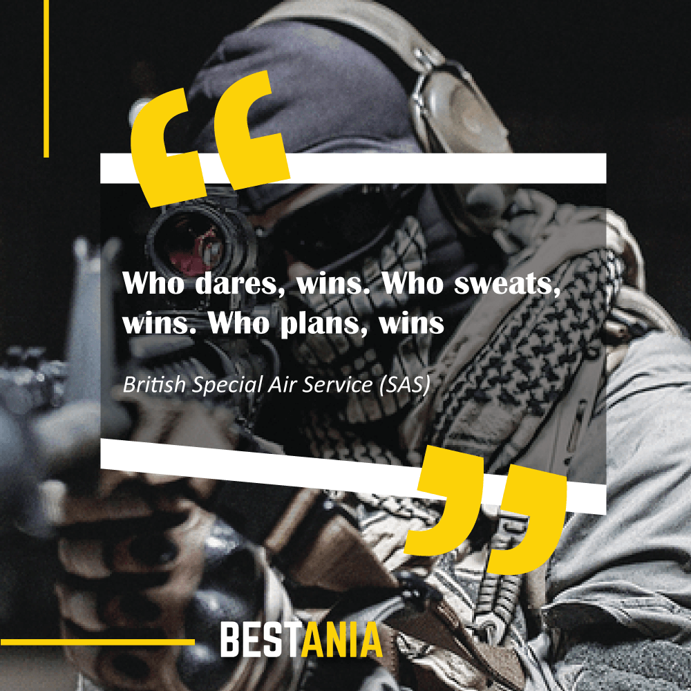 """Who dares, wins. Who sweats, wins. Who plans, wins."" – British Special Air Service (SAS)"
